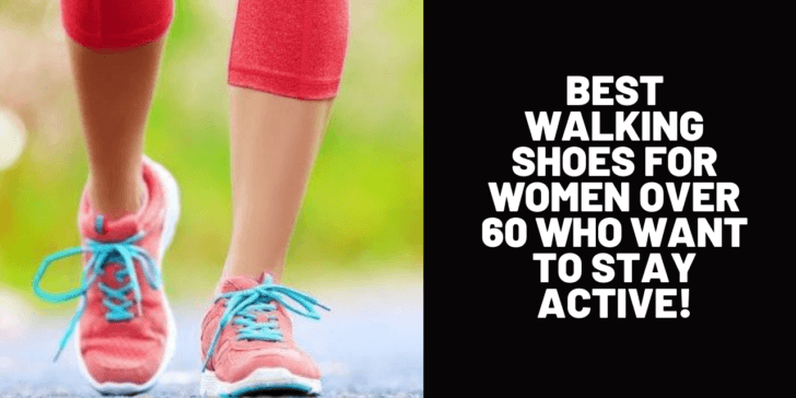 Best Walking Shoes for Women Over 60 Who Want to Stay Active!