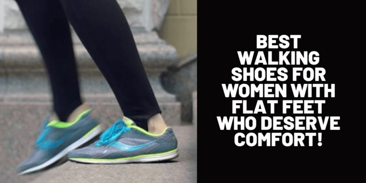 Best Walking Shoes for Women With Flat Feet Who Deserve Comfort!