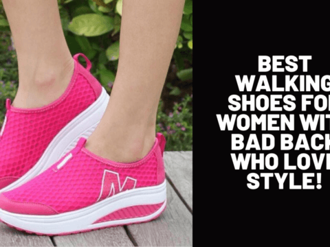 Best Walking Shoes for Women with Bad Back Who Love Style!
