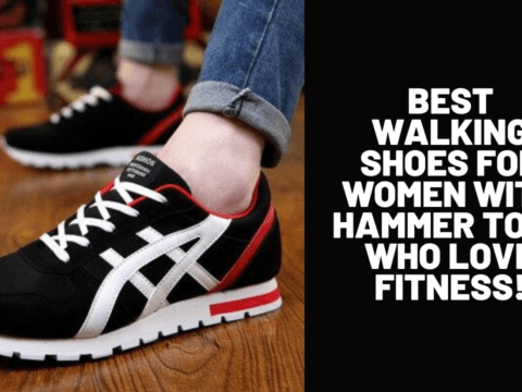 Best Walking Shoes for Women with Hammer Toes Who Love Fitness!