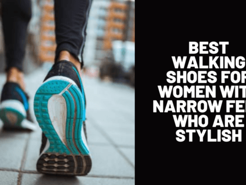 Best Walking Shoes for Women with Narrow Feet Who Are Stylish