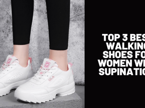Top 3 Best Walking Shoes for Women with Supination