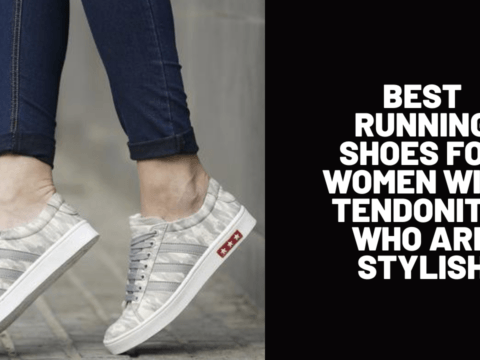 Best Running Shoes for Women with Tendonitis Who Are Stylish