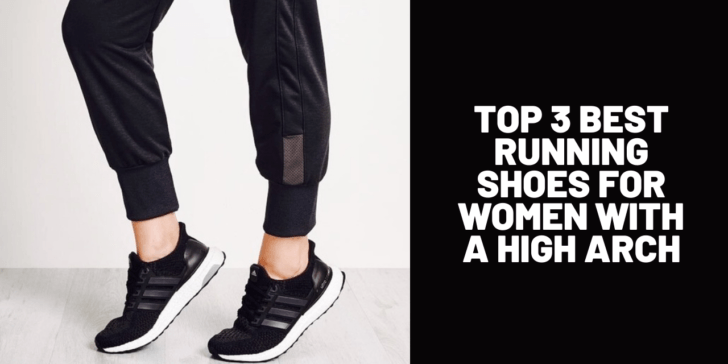 Top 3 Best Running Shoes for Women With a High Arch