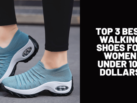 Top 3 Best Walking Shoes for Women Under 100 Dollars