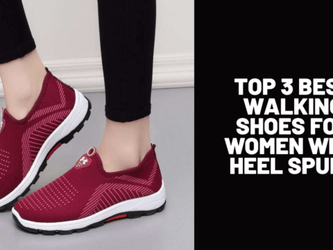Top 3 Best Walking Shoes for Women with Heel Spurs