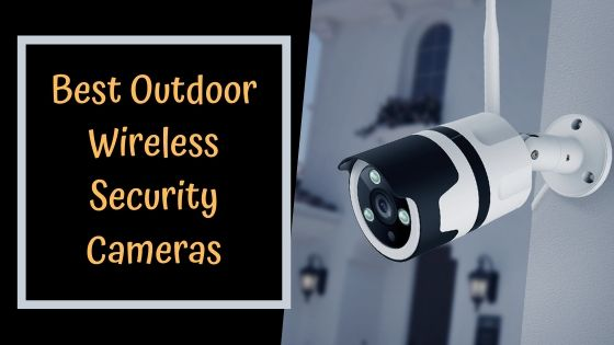 Best Outdoor Wireless Security Cameras 2020