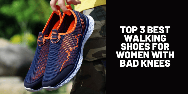 Top 3 Best Walking Shoes for Women with Bad Knees