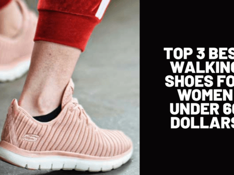 Top 3 Best Walking Shoes for Women Under 60 Dollars