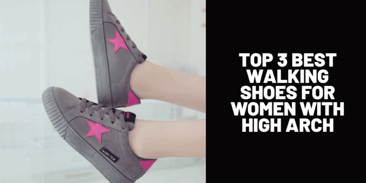 Top 3 Best Walking Shoes for Women with High Arch
