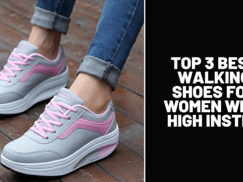 Top 3 Best Walking Shoes for Women with High Instep