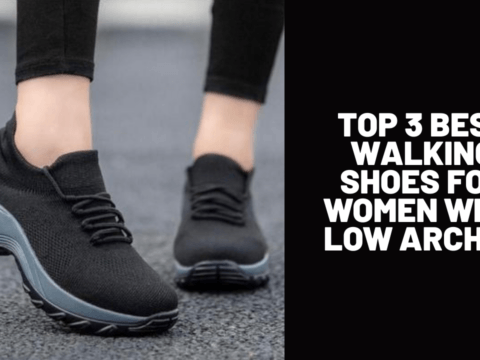 Top 3 Best Walking Shoes for Women with Low Arches